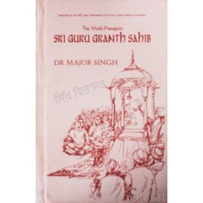 The World Preceptor: Sri Guru Granth Sahib By: Dr. Major Singh