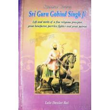 Swaane Umree Sri Guru Gobind Singh Ji – Life and Works of A fine Religious Preceptor, Great Benefactor, Peerless Fighter and Great Patriot By. Lala Daulat Rai Ji