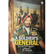 A Soldier's General-An Autobiography By: General (Retd.) J. J. Singh
